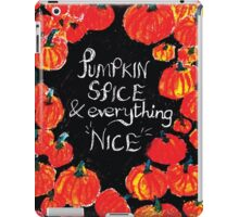 Pumpkin spice and everything nice iPad Case/Skin