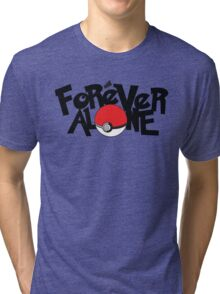 Forever Alone - Pokemon Tri-blend T-Shirt