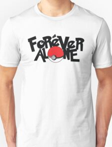 Forever Alone - Pokemon T-Shirt