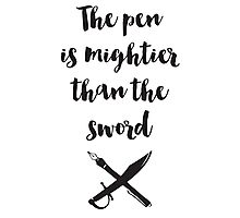 The pen is mightier than the sword Quote Photographic Print