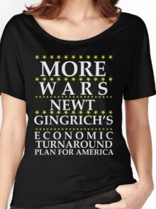 Newt Gingrich - More Wars Women's Relaxed Fit T-Shirt