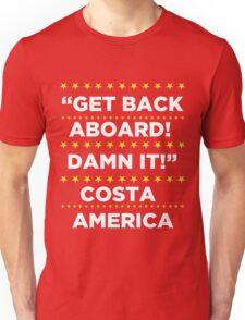 Costa America - Get Back Aboard, Damn it! Unisex T-Shirt