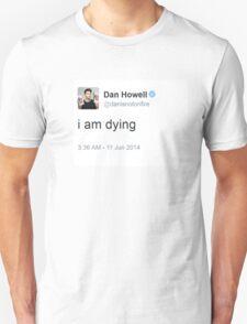 I am dying Dan Howell T-Shirt