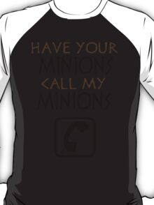 Have your minions call my minions T-Shirt