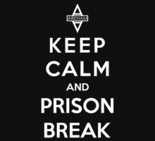Keep Calm And Prison Break by Royal Bros Art