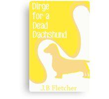 Dirge For a Dead Dachshund  Canvas Print