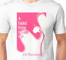 A Faded Rose Beside Her Unisex T-Shirt