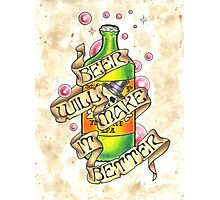 """""""Beer Will Make It Better"""" Photographic Print"""