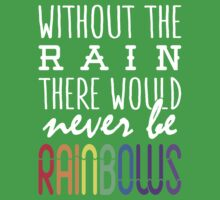 Without the rain there would never be rainbows Kids Tee