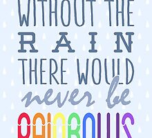 Without the rain there would never be rainbows by nektarinchen
