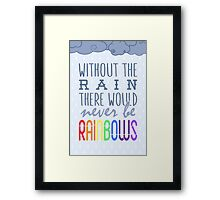 Without the rain there would never be rainbows Framed Print