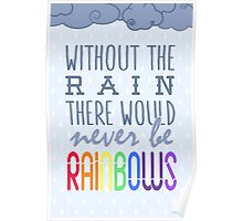 Without the rain there would never be rainbows Poster