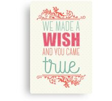We made a wish and you came true Canvas Print