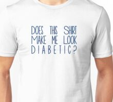 Does this shirt make me look Diabetic? Unisex T-Shirt