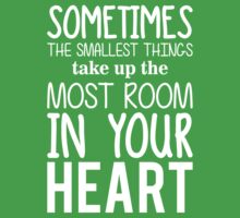 Sometimes the smallest things take up the most room in your heart One Piece - Short Sleeve