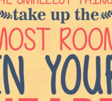 Sometimes the smallest things take up the most room in your heart Sticker