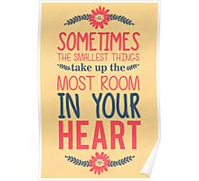Sometimes the smallest things take up the most room in your heart Poster