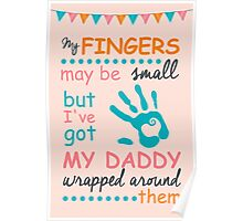 My fingers may be small but I've got my daddy wrapped around them Poster