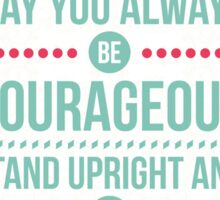 May you always be courageous, stand upright and be strong Sticker