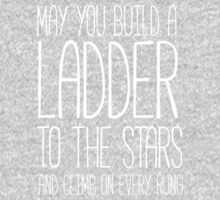 May you build a ladder to the stars and climb on every rung One Piece - Long Sleeve