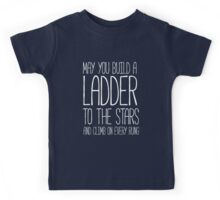 May you build a ladder to the stars and climb on every rung Kids Tee