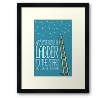 May you build a ladder to the stars and climb on every rung Framed Print