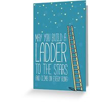 May you build a ladder to the stars and climb on every rung Greeting Card