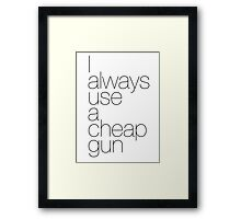 I always use a cheap gun Framed Print