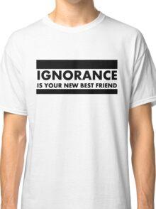 Ignorance Classic T-Shirt