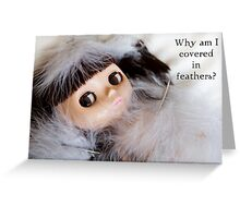 Why Am I Covered in Feathers? Greeting Card