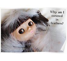 Why Am I Covered in Feathers? Poster