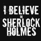 I Believe in Sherlock Holmes - White  by ladysekishi