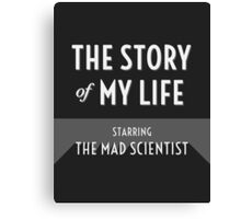 The Story of My Life - The Mad Scientist Canvas Print