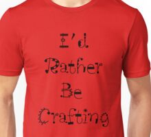 I'd Rather Be Crafting Unisex T-Shirt