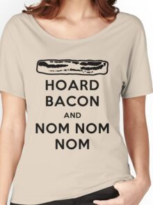 Hoard Bacon and Nom Nom Nom Nom Women's Relaxed Fit T-Shirt