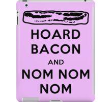 Hoard Bacon and Nom Nom Nom Nom iPad Case/Skin