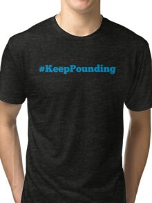 Keep Pounding! Tri-blend T-Shirt