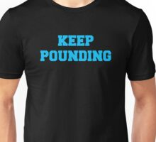 Keep Pounding Unisex T-Shirt