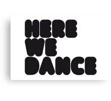 Here We Dance Canvas Print