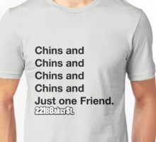 Chins and One Friend Unisex T-Shirt