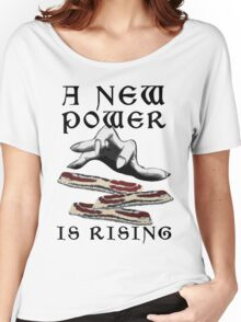 Bacon - A New Power is Rising in the Feast Women's Relaxed Fit T-Shirt