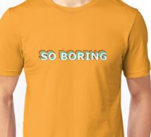 So Boring Unisex T-Shirt