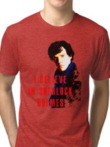 I believe in Sherlock Holmes. Tri-blend T-Shirt