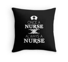 ONCE A NURSE ALWAYS A NURSE Throw Pillow