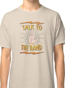 Talk to the hand! Funny Nerd & Geek Humor Statement Classic T-Shirt