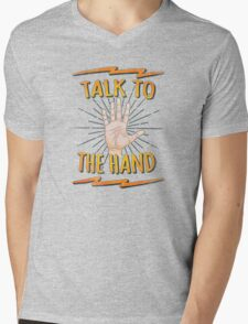 Talk to the hand! Funny Nerd & Geek Humor Statement Mens V-Neck T-Shirt