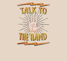 Talk to the hand! Funny Nerd & Geek Humor Statement Unisex T-Shirt