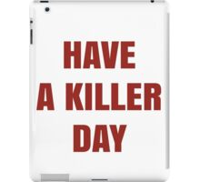 Have a Killer day iPad Case/Skin