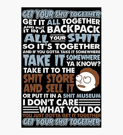RICK AND MORTY SHIRT - GET YOUR SHIT TOGETHER! Photographic Print