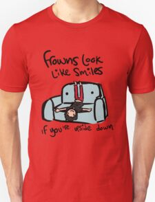 Frowns look like smiles... T-Shirt